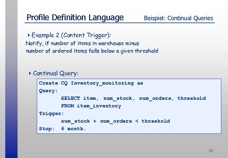 Profile Definition Language Beispiel: Continual Queries 4 Example 2 (Content Trigger): Notify, if number