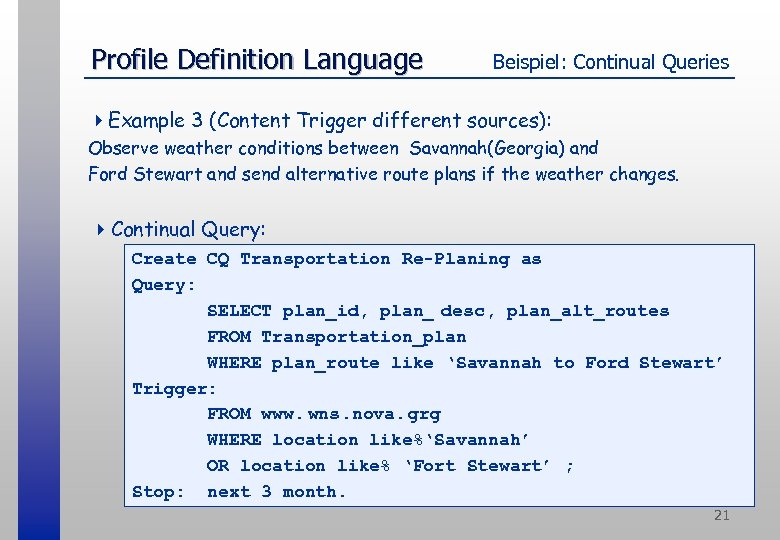 Profile Definition Language Beispiel: Continual Queries 4 Example 3 (Content Trigger different sources): Observe