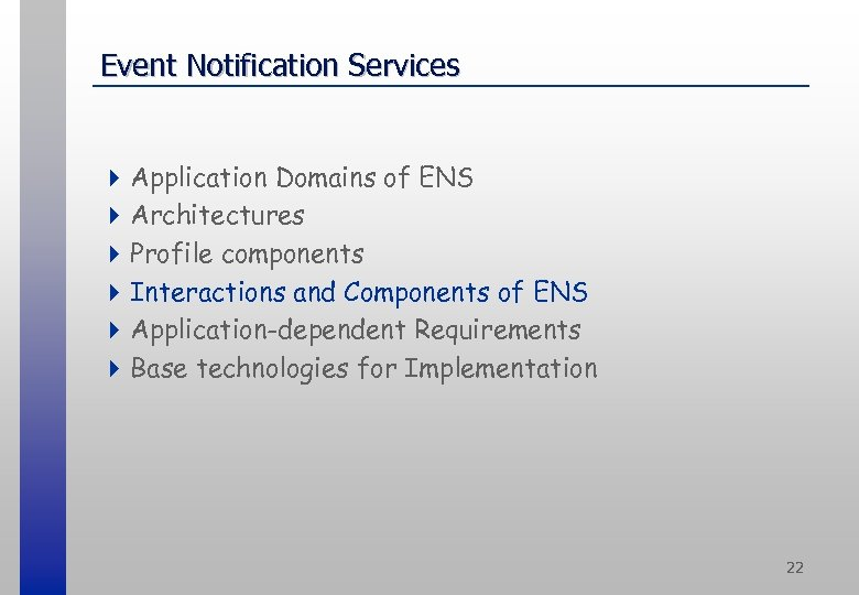 Event Notification Services 4 Application Domains of ENS 4 Architectures 4 Profile components 4