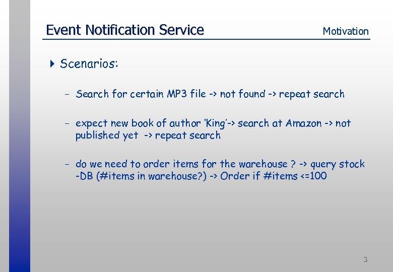 Event Notification Service Motivation 4 Scenarios: - Search for certain MP 3 file ->