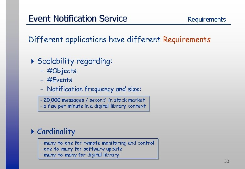 Event Notification Service Requirements Different applications have different Requirements 4 Scalability regarding: - #Objects