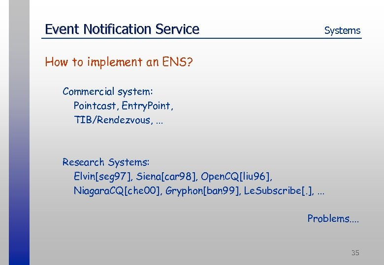 Event Notification Service Systems How to implement an ENS? Commercial system: Pointcast, Entry. Point,