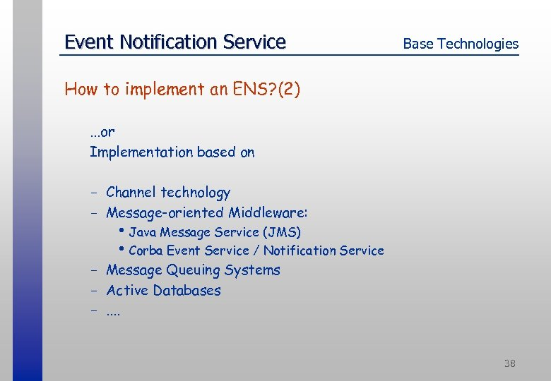 Event Notification Service Base Technologies How to implement an ENS? (2). . . or