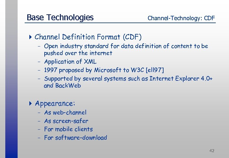 Base Technologies Channel-Technology: CDF 4 Channel Definition Format (CDF) - Open industry standard for