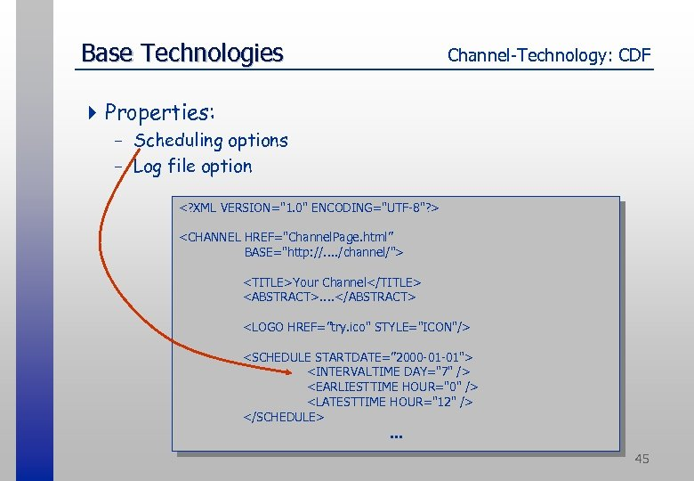 Base Technologies Channel-Technology: CDF 4 Properties: - Scheduling options - Log file option <?