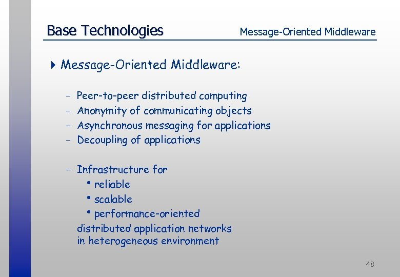 Base Technologies Message-Oriented Middleware 4 Message-Oriented Middleware: - Peer-to-peer distributed computing Anonymity of communicating