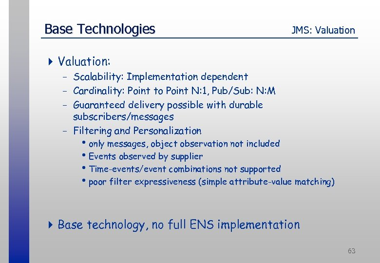 Base Technologies JMS: Valuation 4 Valuation: - Scalability: Implementation dependent - Cardinality: Point to