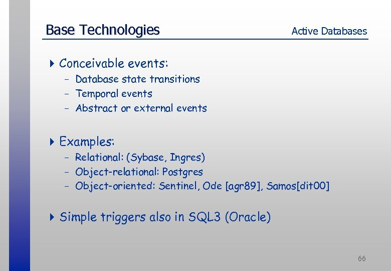 Base Technologies Active Databases 4 Conceivable events: - Database state transitions - Temporal events