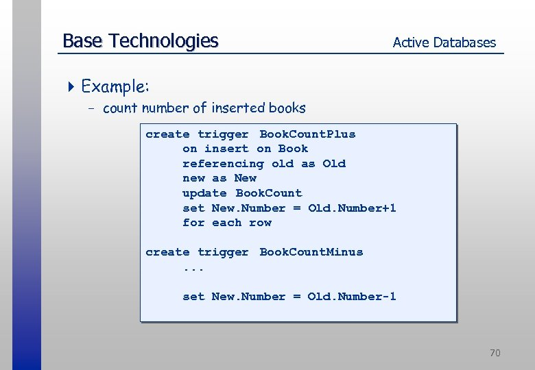 Base Technologies Active Databases 4 Example: - count number of inserted books create trigger