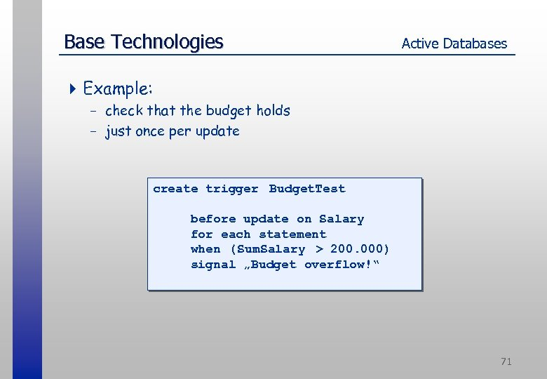 Base Technologies Active Databases 4 Example: - check that the budget holds - just