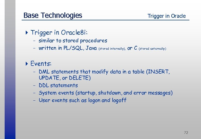 Base Technologies Trigger in Oracle 4 Trigger in Oracle 8 i: - similar to