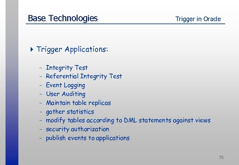 Base Technologies Trigger in Oracle 4 Trigger Applications: - Integrity Test Referential Integrity Test