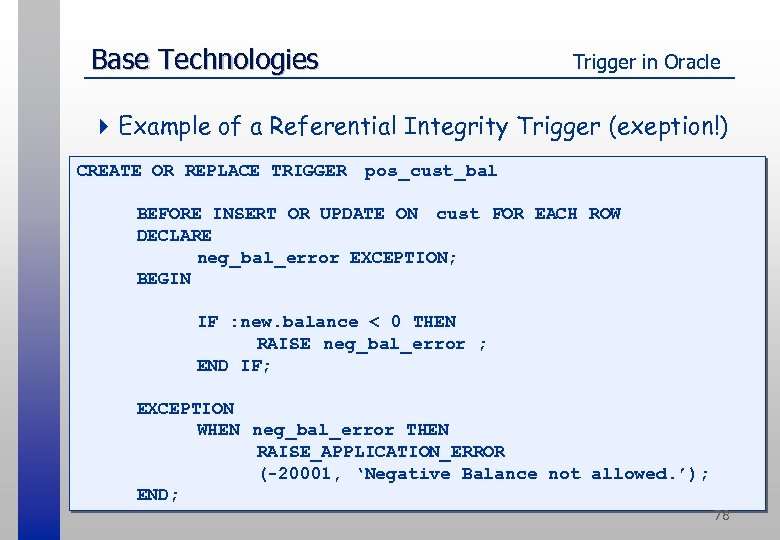 Base Technologies Trigger in Oracle 4 Example of a Referential Integrity Trigger (exeption!) CREATE