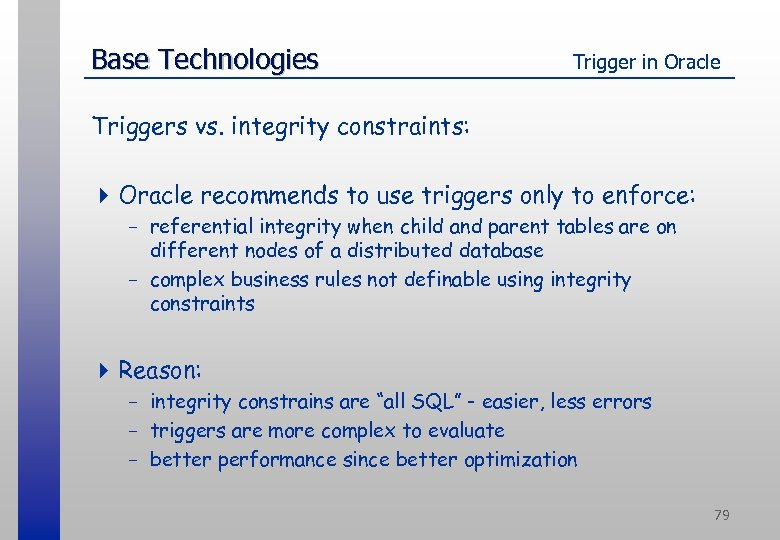 Base Technologies Trigger in Oracle Triggers vs. integrity constraints: 4 Oracle recommends to use