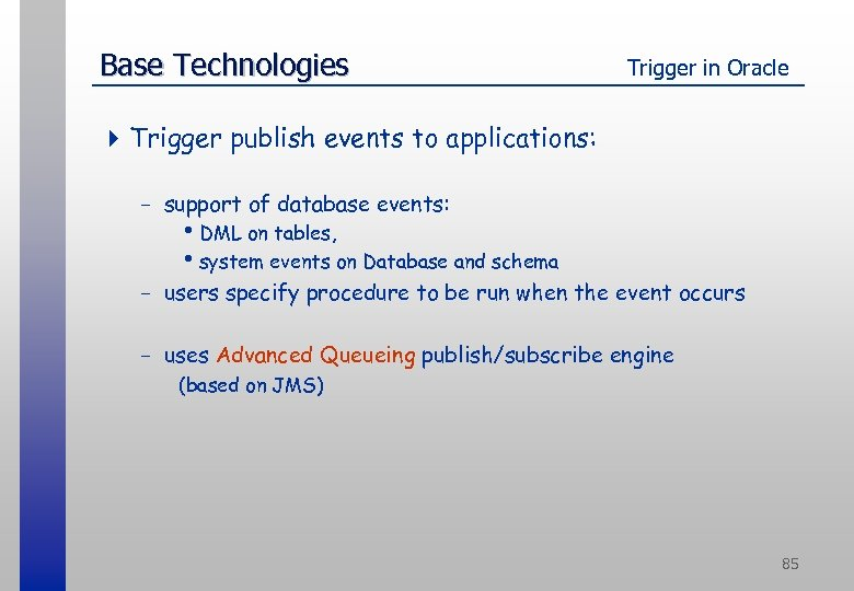 Base Technologies Trigger in Oracle 4 Trigger publish events to applications: - support of