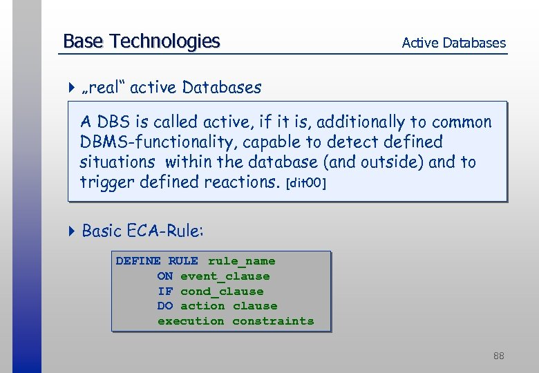 """Base Technologies Active Databases 4 """"real"""" active Databases A DBS is called active, if"""