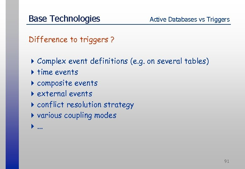 Base Technologies Active Databases vs Triggers Difference to triggers ? 4 Complex event definitions
