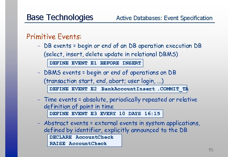Base Technologies Active Databases: Event Specification Primitive Events: - DB events = begin or