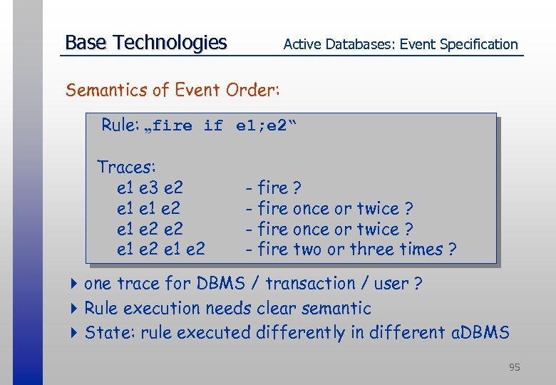 """Base Technologies Active Databases: Event Specification Semantics of Event Order: Rule: """"fire if e"""