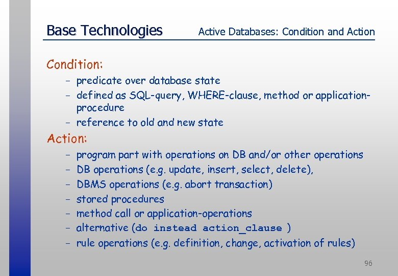 Base Technologies Active Databases: Condition and Action Condition: - predicate over database state -