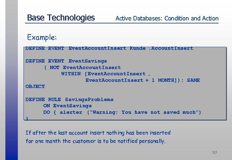 Base Technologies Active Databases: Condition and Action Example: DEFINE EVENT Event. Account. Insert Kunde.