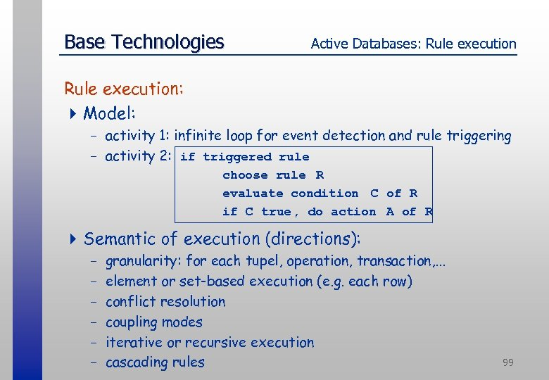 Base Technologies Active Databases: Rule execution: 4 Model: - activity 1: infinite loop for