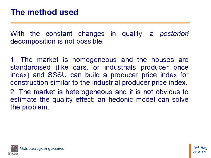 The method used With the constant changes in quality, a posteriori decomposition is not