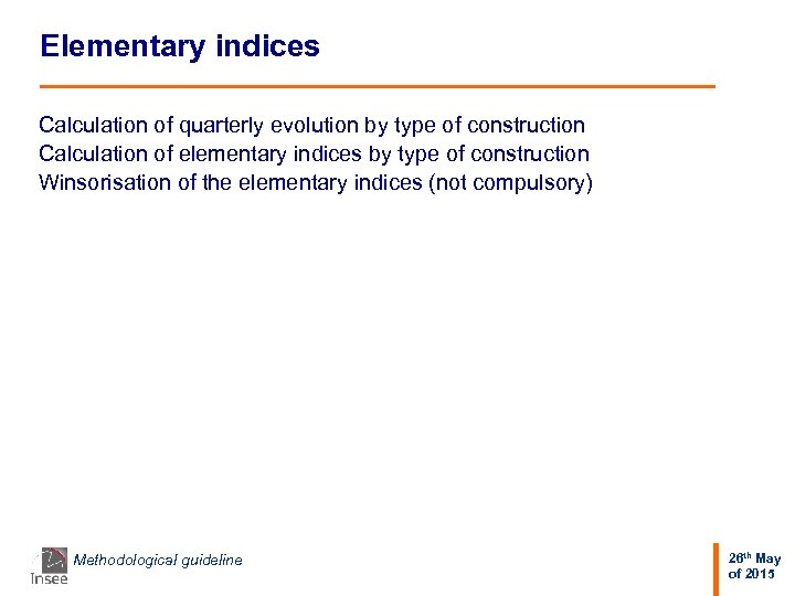 Elementary indices Calculation of quarterly evolution by type of construction Calculation of elementary indices