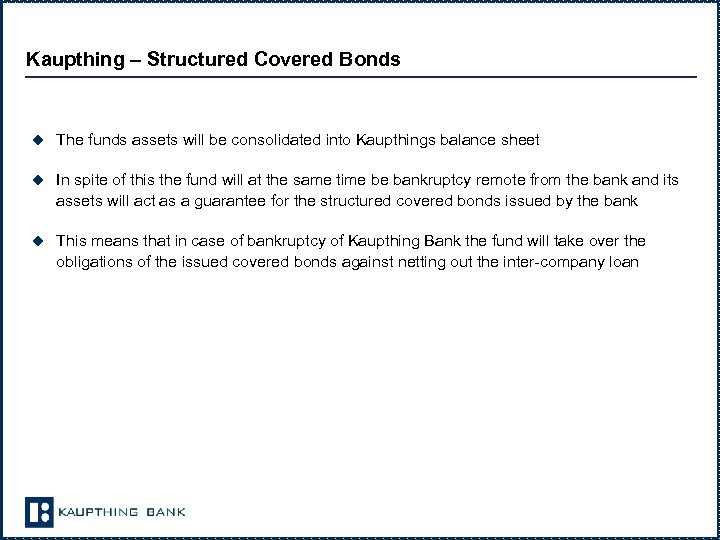 Kaupthing – Structured Covered Bonds u The funds assets will be consolidated into Kaupthings