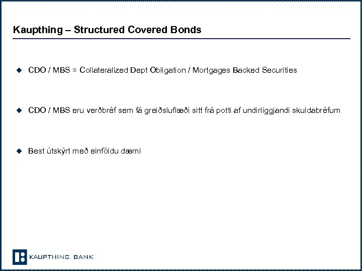 Kaupthing – Structured Covered Bonds u CDO / MBS = Collateralized Dept Obligation /