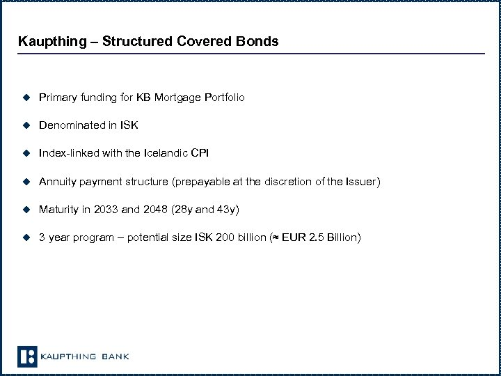 Kaupthing – Structured Covered Bonds u Primary funding for KB Mortgage Portfolio u Denominated