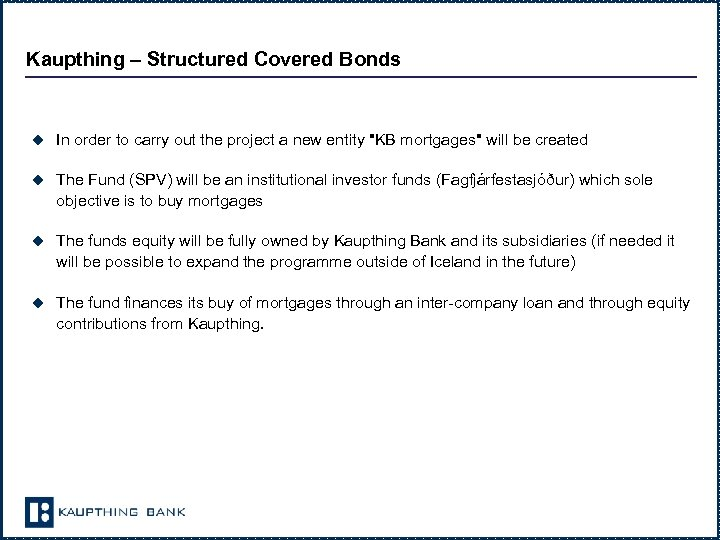 Kaupthing – Structured Covered Bonds u In order to carry out the project a