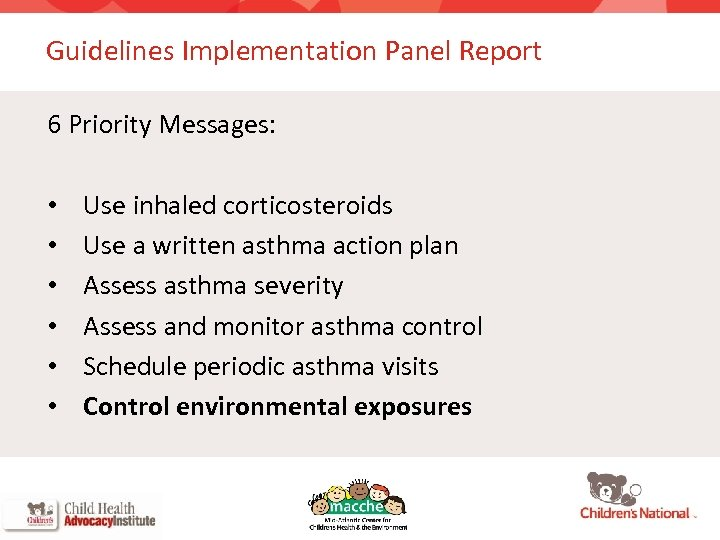 Guidelines Implementation Panel Report 6 Priority Messages: • • • Use inhaled corticosteroids Use