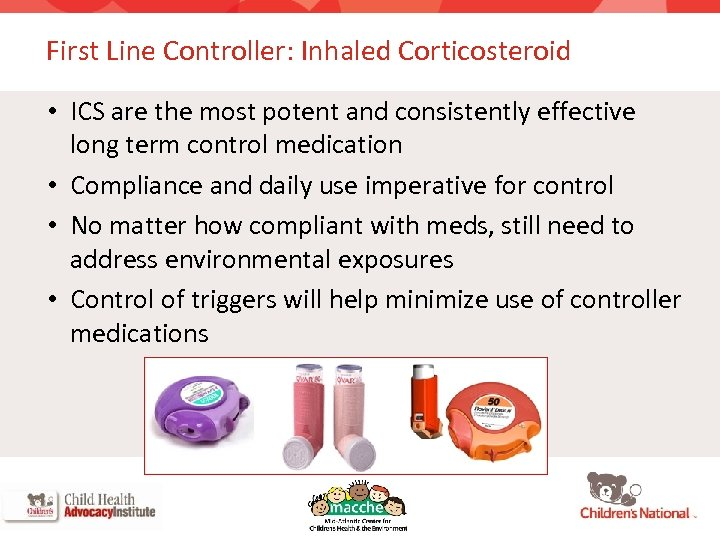 First Line Controller: Inhaled Corticosteroid • ICS are the most potent and consistently effective
