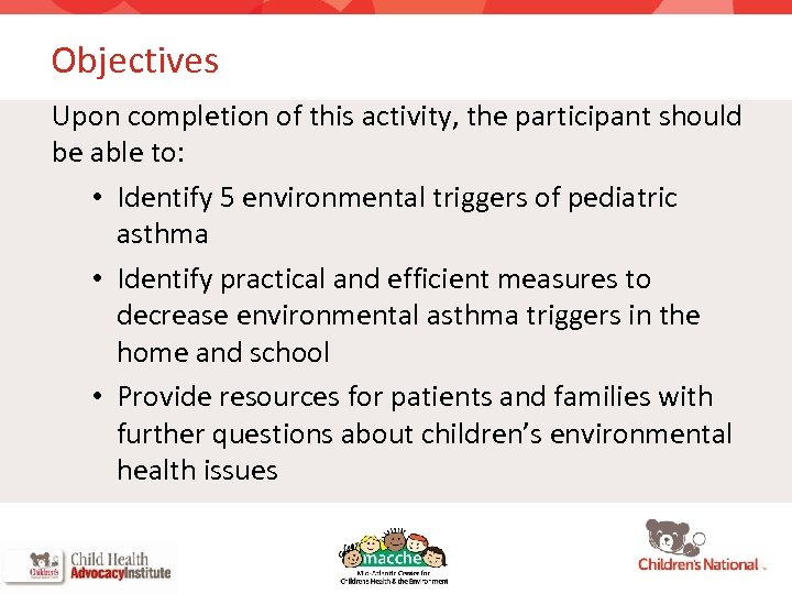 Objectives Upon completion of this activity, the participant should be able to: • Identify