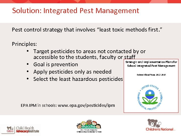 """Solution: Integrated Pest Management Pest control strategy that involves """"least toxic methods first. """""""