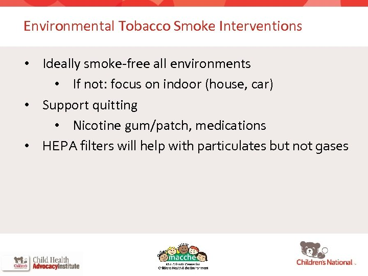 Environmental Tobacco Smoke Interventions • Ideally smoke-free all environments • If not: focus on