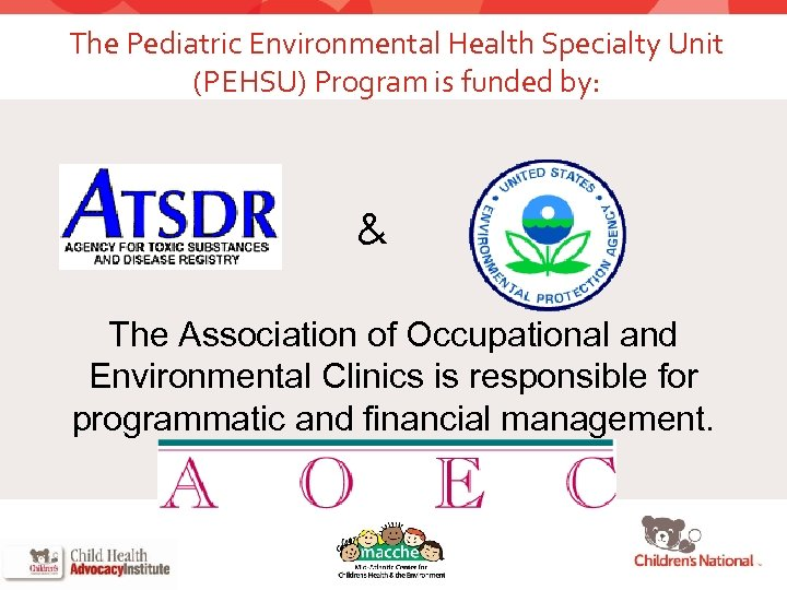 The Pediatric Environmental Health Specialty Unit (PEHSU) Program is funded by: & The Association