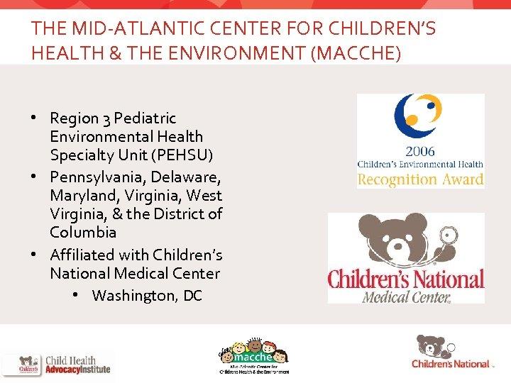 THE MID-ATLANTIC CENTER FOR CHILDREN'S HEALTH & THE ENVIRONMENT (MACCHE) • Region 3 Pediatric
