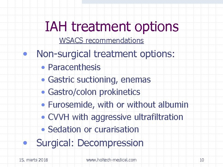 IAH treatment options WSACS recommendations • Non-surgical treatment options: • • • Paracenthesis