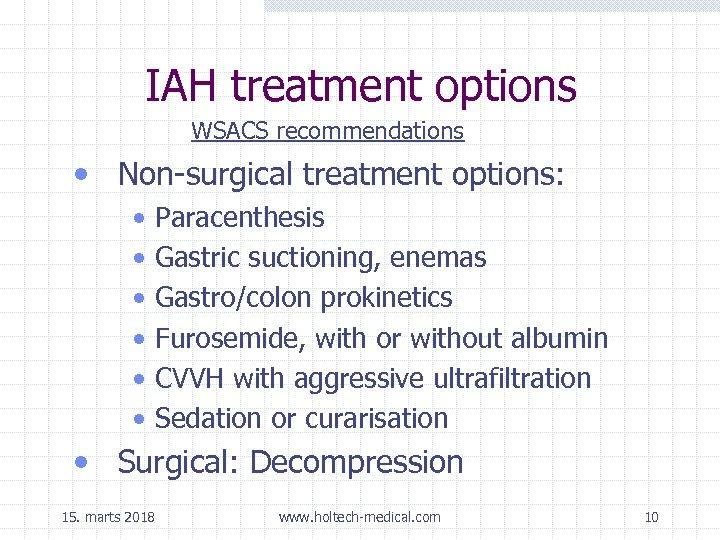 IAH treatment options WSACS recommendations • Non-surgical treatment options: • • • Paracenthesis