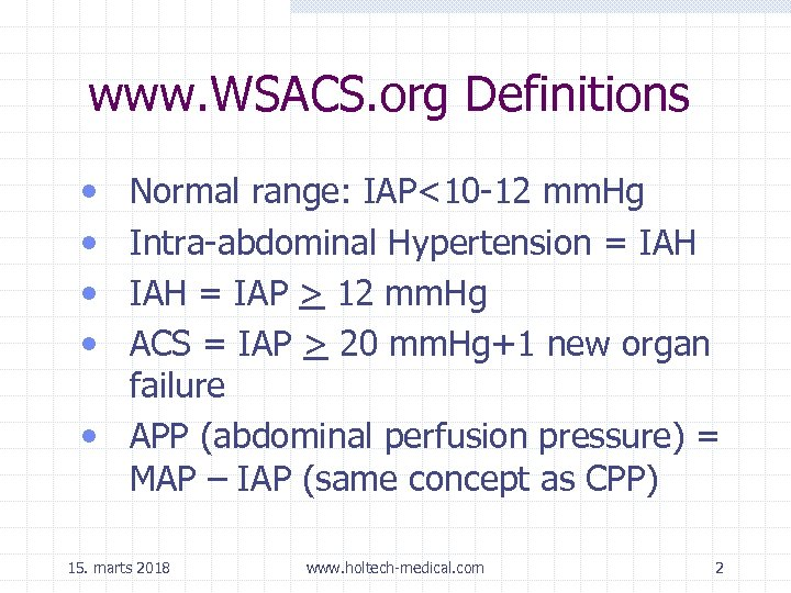www. WSACS. org Definitions • • Normal range: IAP<10 -12 mm. Hg Intra-abdominal Hypertension