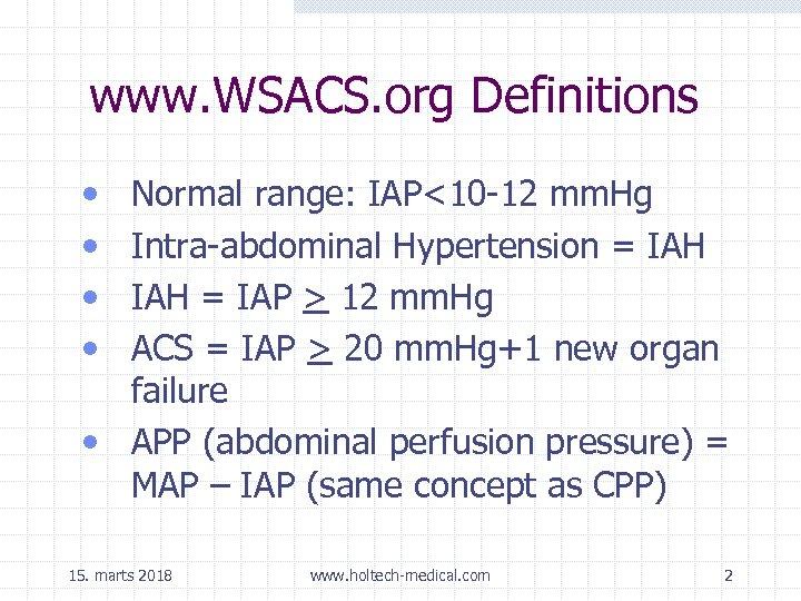 www. WSACS. org Definitions • • Normal range: IAP<10 -12 mm. Hg Intra-abdominal Hypertension