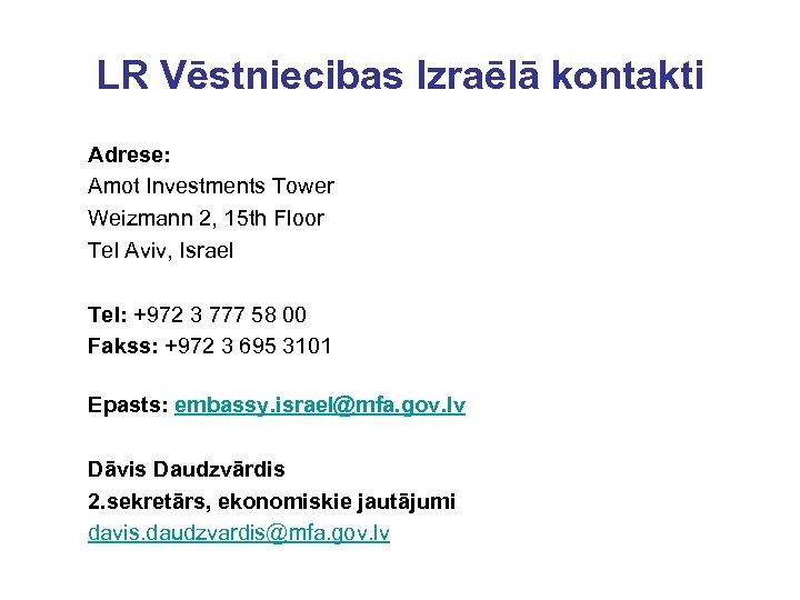 LR Vēstniecibas Izraēlā kontakti Adrese: Amot Investments Tower Weizmann 2, 15 th Floor Tel
