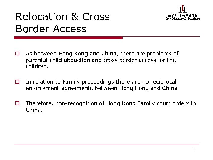 Relocation & Cross Border Access 葉永青,稀蓮達律師行 Ip & Heathfield, Solicitors o As between Hong