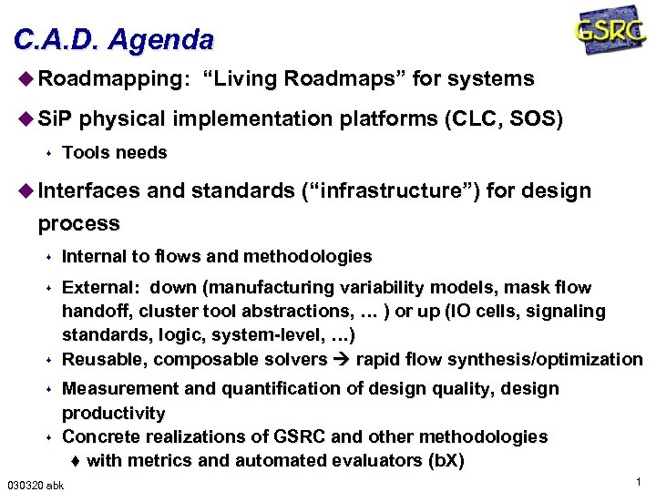 "C. A. D. Agenda u Roadmapping: ""Living Roadmaps"" for systems u Si. P physical"