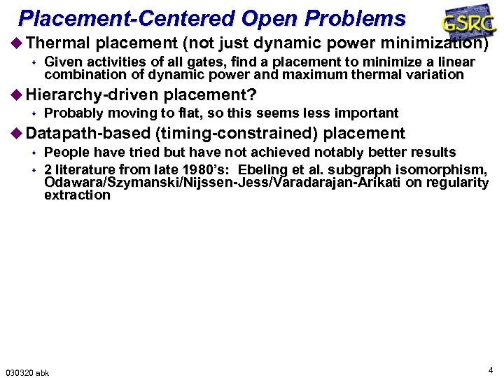 Placement-Centered Open Problems u Thermal placement (not just dynamic power minimization) s Given activities