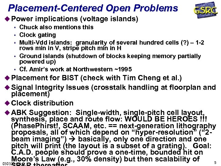 Placement-Centered Open Problems u Power implications (voltage islands) s Chuck also mentions this s