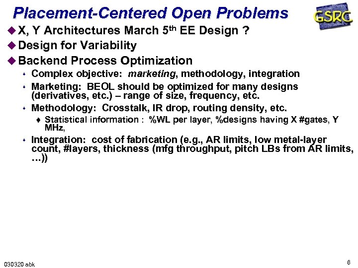 Placement-Centered Open Problems u X, Y Architectures March 5 th EE Design ? u