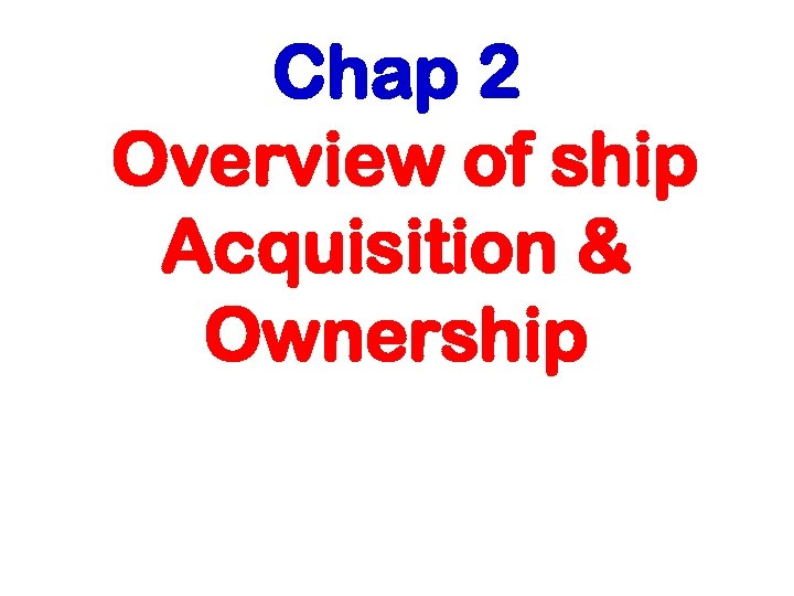 Chap 2 Overview of ship Acquisition & Ownership